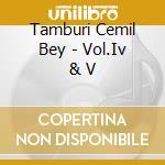 Vol.iv & v cd musicale di Tamburi cemil bey