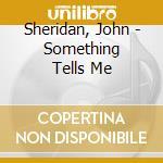 Sheridan, John - Something Tells Me cd musicale di John Sheridan