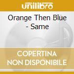Orange Then Blue - Same cd musicale di Oange then blue