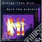 Orange Then Blue - Hold The Elevator cd musicale di Orange then blue