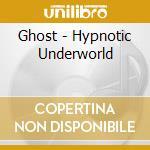 Ghost - Hypnotic Underworld cd musicale di GHOST