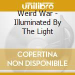 Weird War - Illuminated By The Light cd musicale di WEIRD WAR