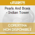 Pearls And Brass - Indian Tower cd musicale di PEARLS AND BRASS