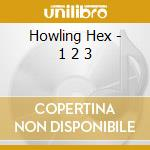 Howling Hex - 1 2 3 cd musicale di Hex Howling