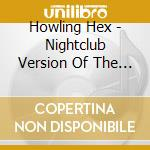 Howling Hex - Nightclub Version Of The Eternal cd musicale di HOWLING HEX