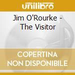 Jim O'Rourke - The Visitor cd musicale di O'ROURKE JIM