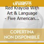 Red Krayola With Art & Language - Five American Portraits cd musicale di RED KRAYOLA WITH ART & LANGUAG