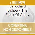 Sir Richard Bishop - The Freak Of Araby cd musicale di SIR RICHARD BISHOP
