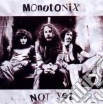 Monotonix - Not Yet cd musicale di MONOTONIX