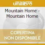 MOUNTAIN HOME                             cd musicale di MOUNTAIN HOME