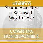 Sharon Van Etten - Because I Was In Love cd musicale di VAN HETTEN SHARON