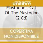 Mastodon - Call Of The Mastodon cd musicale di MASTODON
