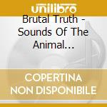 Brutal Truth - Sounds Of The Animal Kingdom/kill Trend cd musicale di BRUTAL TRUTH
