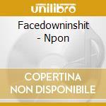 Facedowninshit - Npon cd musicale di FACEDOWNWITHSHIT