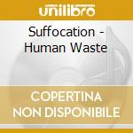 Suffocation - Human Waste cd musicale di SUFFOCATION