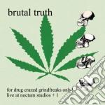 Brutal Truth - For Drug Crazed Grindfreaks Only cd musicale di Truth Brutal