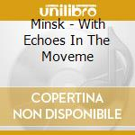 Minsk - With Echoes In The Moveme cd musicale di Minsk