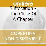 Suffocation - The Close Of A Chapter cd musicale di SUFFOCATION