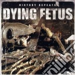 Dying Fetus - History Repeats cd musicale di Fetus Dying