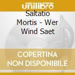 Saltatio Mortis - Wer Wind Saet cd musicale di Mortis Saltatio