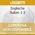 ENGLISCHE SUITEN 1-3                      cd musicale di A. Webersinke