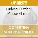 Ludwig Guttler - Messe G-moll cd musicale di Artisti Vari