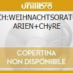 J.S.BACH:WEIHNACHTSORATORIUM ARIEN+CHÿRE cd musicale di ARTISTI VARI