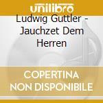 Ludwig Guttler - Jauchzet Dem Herren cd musicale di Artisti Vari