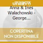 Anna & Ines Walachowski - George Gershwin For Two Pianos cd musicale di Anna & i Walachowski
