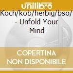 Koch/kob/herbig/bso/ - Unfold Your Mind cd musicale di ARTISTI VARI