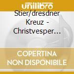 Stier/dresdner Kreuz - Christvesper Des Dre cd musicale di ARTISTI VARI