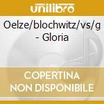 Oelze/blochwitz/vs/g - Gloria cd musicale di Artisti Vari