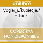 Vogler,j./kupiec,e./ - Trios cd musicale di Artisti Vari