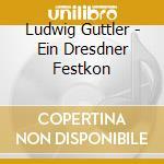 Ludwig Guttler - Ein Dresdner Festkon cd musicale di Artisti Vari