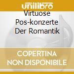 VIRTUOSE POS-KONZERTE DER ROMANTIK cd musicale di ARTISTI VARI