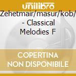 Zehetmair/masur/kob/ - Classical Melodies F cd musicale di Artisti Vari
