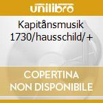 KAPITÅNSMUSIK 1730/HAUSSCHILD/+ cd musicale di Artisti Vari