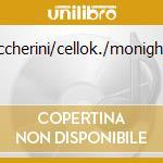 BOCCHERINI/CELLOK./MONIGHETTI             cd musicale di Artisti Vari
