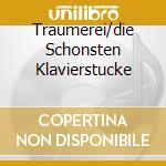 Traumerei/die Schonsten Klavierstucke cd musicale di ARTISTI VARI