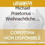 Praetorius, M. - Weihnachtliche Chormusik cd musicale di Artisti Vari