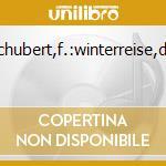 SCHUBERT,F.:WINTERREISE,DIE cd musicale di ARTISTI VARI