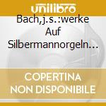 BACH,J.S.:WERKE AUF SILBERMANNORGELN V cd musicale di SCHÅFER,JOHANNES