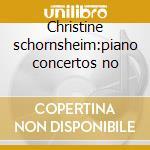 Christine schornsheim:piano concertos no cd musicale