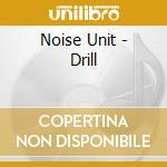 Noise Unit - Drill cd musicale di Unit Noise