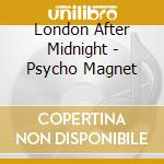 London After Midnight - Psycho Magnet cd musicale