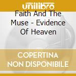 Faith And The Muse - Evidence Of Heaven cd musicale di FAITH AND THE MUSE