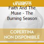 Faith And The Muse - The Burning Season cd musicale di FAITH AND THE MUSE