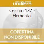Cesium 137 - Elemental cd musicale di CESIUM 137