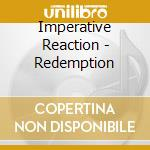 Imperative Reaction - Redemption cd musicale di Reaction Imperative