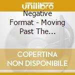 Negative Format - Moving Past The Boundaries cd musicale di Format Negative